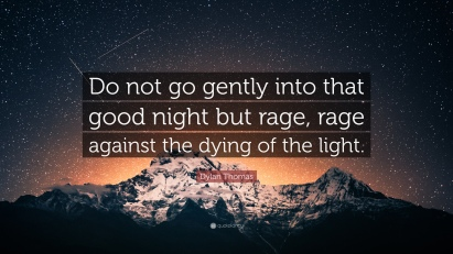 2009731-Dylan-Thomas-Quote-Do-not-go-gently-into-that-good-night-but-rage